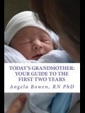 Today's Grandmother: Your Guide to the First Two Years: A lot has changed since you had your baby! The how-to book to become an active and
