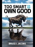 Too Smart for Our Own Good: Ingenious Investment Strategies, Illusions of Safety, and Market Crashes