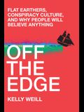 Off the Edge: Flat Earthers, Conspiracy Culture, and Why People Will Believe Anything