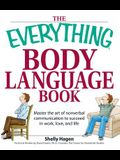 The Everything Body Language Book: Decipher Signals, See the Signs and Read People's Emotions--Without a Word!