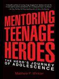 Mentoring Teenage Heroes: The Hero's Journey of Adolescence