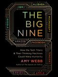 The Big Nine: How the Tech Titans and their Thinking Machines Will Change Humanity