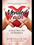 Mended Faith: A Life of Abuse, Pain and Redemption
