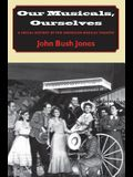 Our Musicals, Ourselves: A Social History of the American Musical Theatre