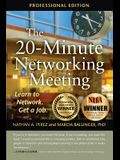 The 20-Minute Networking Meeting - Professional Edition: Learn to Network. Get a Job.