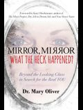 Mirror, Mirror, What the Heck Happened?: Beyond the Looking Glass in Search for the Real YOU