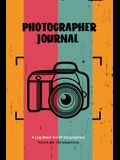 Photographer Journal: Professional Photographers Log Book, Photography & Camera Notes Record, Photo Sessions Logbook, Organizer