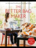 The Better Bag Maker: An Illustrated Handbook of Handbag Design - Techniques, Tips, and Tricks