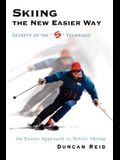 Skiing the New Easier Way: Secrets of the S Technique