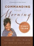 Commanding Your Morning: Unleashing the Power of God in Your Life
