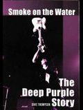 Smoke on the Water: The Deep Purple Story
