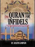 The Quran (Koran) For Infidels: Including Introduction, History, Commentary And Three Complete English Translations