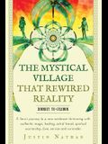 The Mystical Village That Rewired Reality