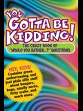 You Gotta Be Kidding!: The Crazy Book of would You Rather...? Questions