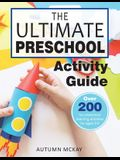 The Ultimate Preschool Activity Guide: Over 200 Fun Preschool Learning Activities for Kids Ages 3-5