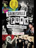 Gainesville Punk: A History of Bands & Music