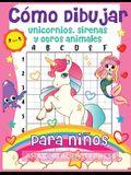 Cómo dibujar unicornios, sirenas y otros animales para niños: ¡El libro de dibujo paso a paso para que los niños aprendan a dibujar unicornios, sirena