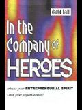 In the Company of Heroes: How to Release Your Entrepreneurial Spirit