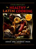 Steven Raichlen's Healthy Latin Cooking: 200 Sizzling Recipes from Mexico, Cuba, the Caribbean, Brazil, and Beyond