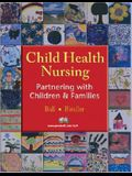 Child Health Nursing: Partnering with Children and Families [With CDROM]