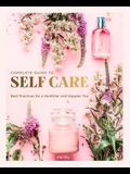 The Complete Guide to Self-Care: Best Practices for a Healthier and Happier You