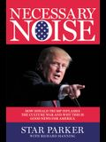 Necessary Noise: How Donald Trump Inflames the Culture War and Why This Is Good News for America