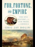 Fur, Fortune, and Empire: The Epic History of the Fur Trade in America