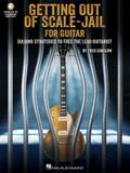 Get Out of Scale-Jail for Guitar: Soloing Strategies to Free the Lead Guitarist: Soloing Strategies to Free the Lead Guitarist