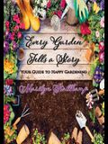 Every Garden Tells A Story: Your Guide to Happy Gardening
