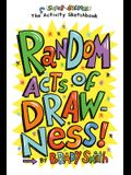 Random Acts of Drawness!: The Super-Awesome Activity Sketchbook