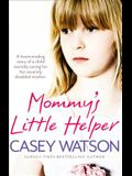 Mommy's Little Helper: The Heartrending True Story of a Young Girl Secretly Caring for Her Severely Disabled Mother