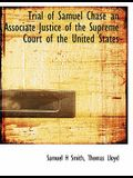 Trial of Samuel Chase an Associate Justice of the Supreme Court of the United States