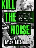 Kill the Noise: Finding Meaning Above the Madness