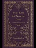 Jesus, Keep Me Near the Cross (Redesign): Experiencing the Passion and Power of Easter