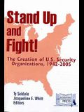Stand Up and Fight!: The Creation of U.S. Security Organizations, 1942-2005: The Creation of U.S. Security Organizations, 1942-2005
