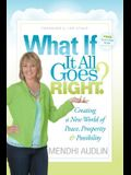 What If It All Goes Right?: Creating a New World of Peace, Prosperity & Possibility