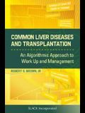 Common Liver Diseases and Transplantation: An Algorithmic Approach to Work-Up and Management