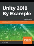 Unity 2018 By Example - Second Edition: Learn about game and virtual reality development by creating five engaging projects