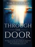 Through the Door: 40 Days to Close the Doors of Your Past, Open the Door to Your Future, and Transform Your Life