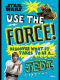 Star Wars Use the Force!: Discover What It Takes to Be a Jedi (Library Edition)