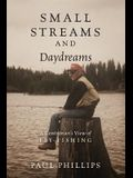 Small Streams and Daydreams: A Contrarian's View of Fly-fishing