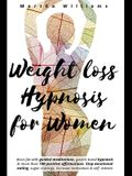 Weight Loss Hypnosis for Women: Burn fat with guided meditations, gastric band hypnosis and more than 100 positive affirmations. Stop emotional eating