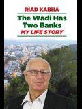 The Wadi Has Two Banks: My Life Story