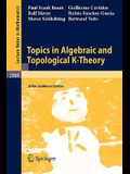 Topics in Algebraic and Topological K-Theory
