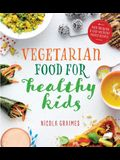 Vegetarian Food for Healthy Kids: Over 100 Quick and Easy Nutrient-Packed Recipes