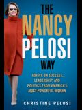 The Nancy Pelosi Way: Advice on Success, Leadership, and Politics from America's Most Powerful Woman