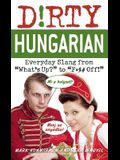 Dirty Hungarian: Everyday Slang from what's Up? to f*%# Off!