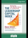 The Leadership Capital Index: Realizing the Market Value of Leadership (16pt Large Print Edition)