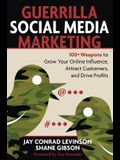 Guerrilla Social Media Marketing: 100+ Weapons to Grow Your Online Influence, Attract Customers, and Drive Profits