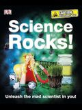 Science Rocks!: Unleash the Mad Scientist in You!